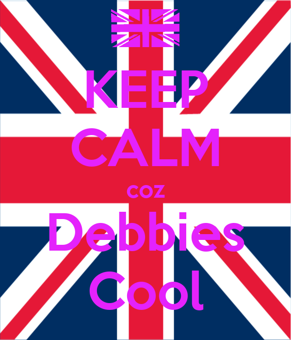 KEEP CALM coz Debbies Cool