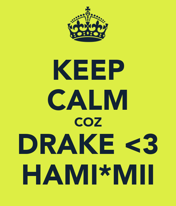 KEEP CALM COZ DRAKE <3 HAMI*MII