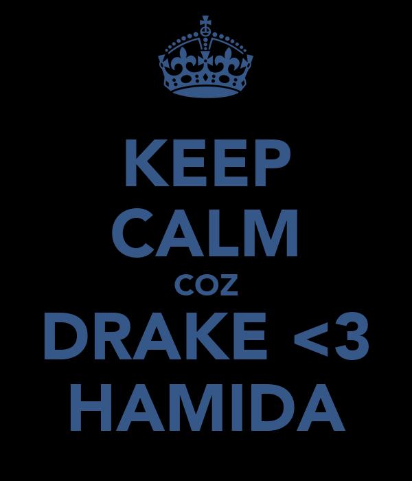 KEEP CALM COZ DRAKE <3 HAMIDA