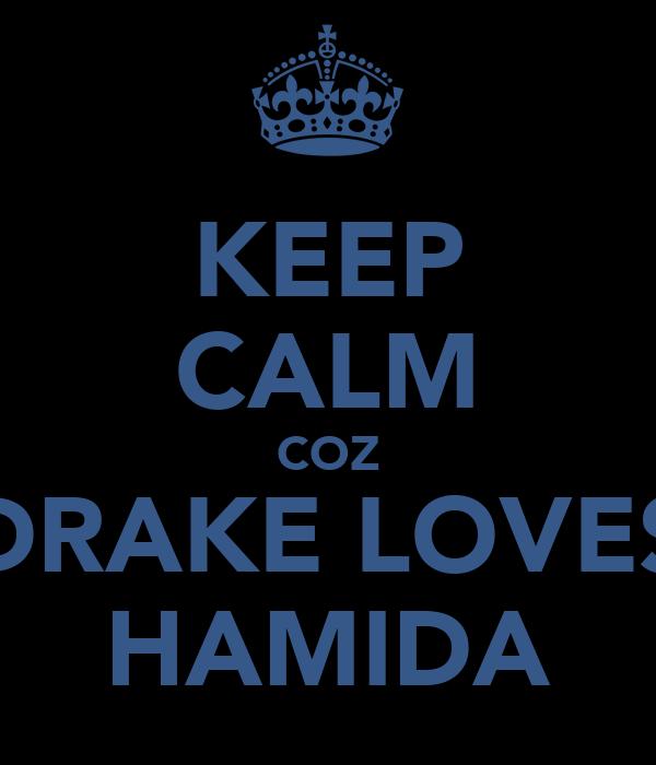 KEEP CALM COZ DRAKE LOVES HAMIDA