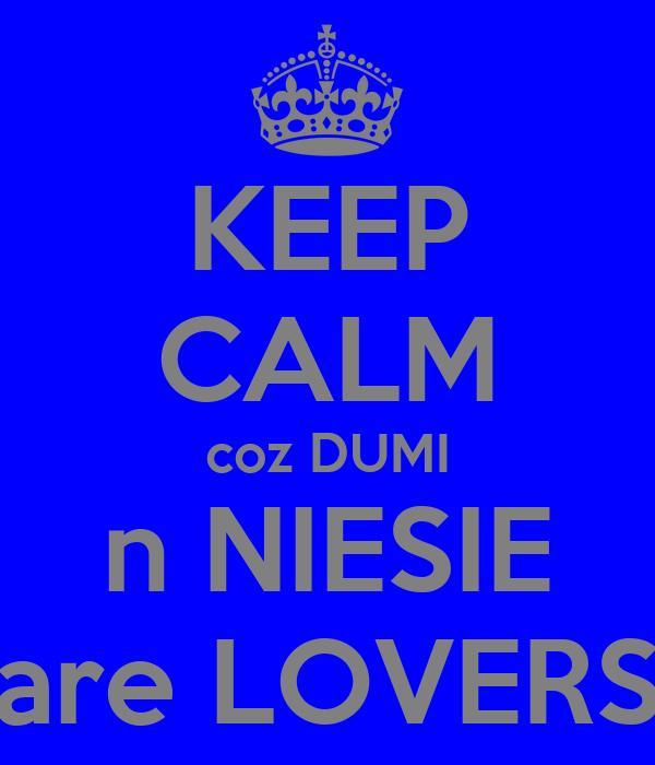 KEEP CALM coz DUMI n NIESIE are LOVERS