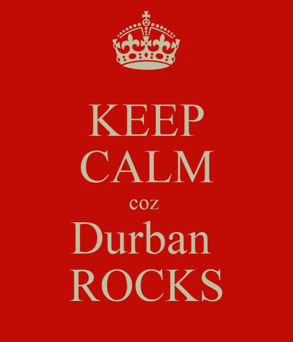 KEEP CALM coz  Durban  ROCKS