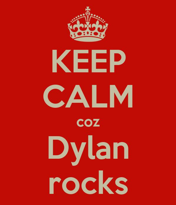 KEEP CALM coz Dylan rocks