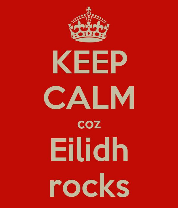 KEEP CALM coz Eilidh rocks