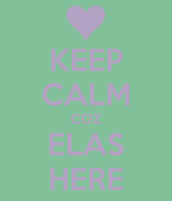 KEEP CALM COZ ELAS HERE