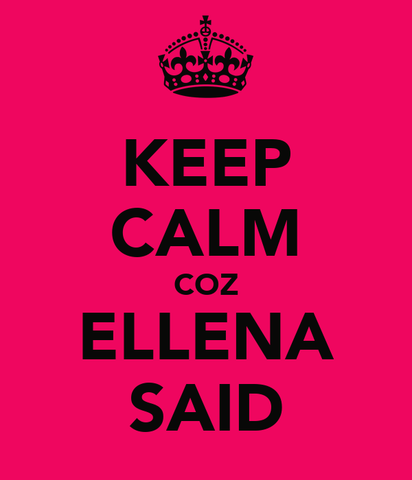 KEEP CALM COZ ELLENA SAID