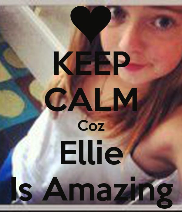 KEEP CALM Coz Ellie Is Amazing