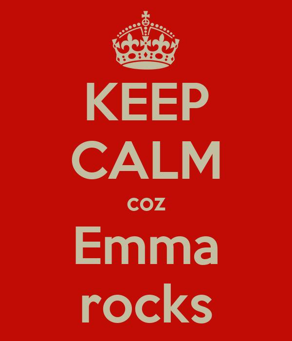 KEEP CALM coz Emma rocks