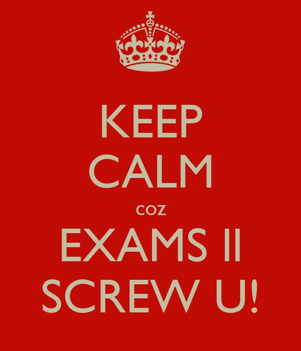 KEEP CALM coz EXAMS ll SCREW U!