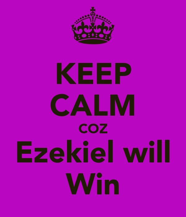 KEEP CALM COZ Ezekiel will Win