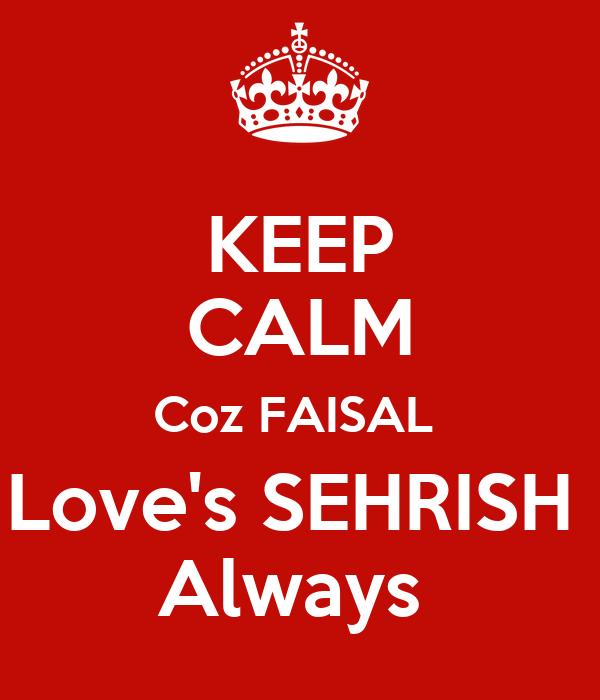 KEEP CALM Coz FAISAL  Love's SEHRISH  Always