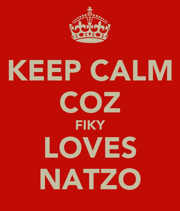 KEEP CALM COZ FIKY LOVES NATZO