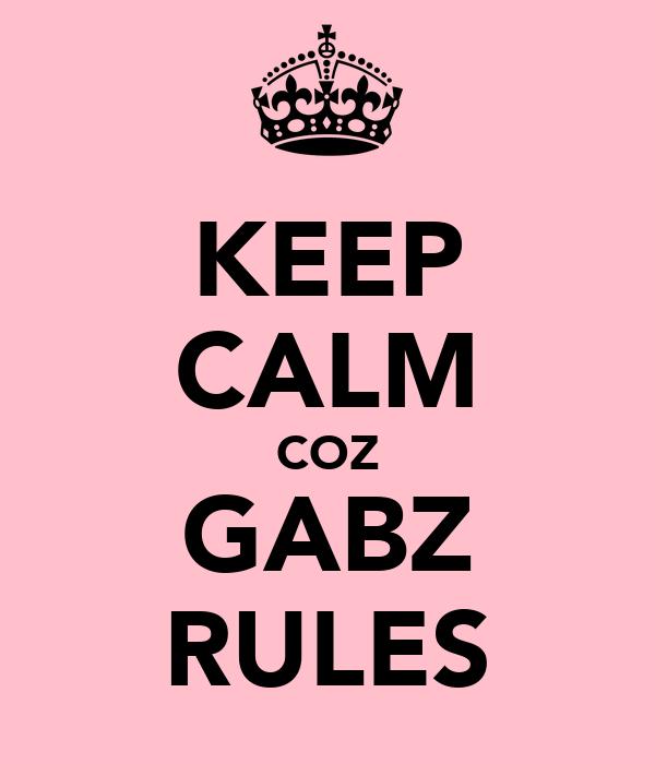 KEEP CALM COZ GABZ RULES