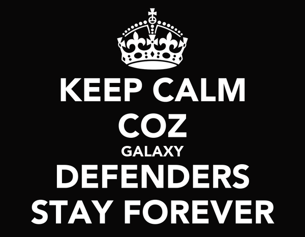 KEEP CALM COZ GALAXY DEFENDERS STAY FOREVER