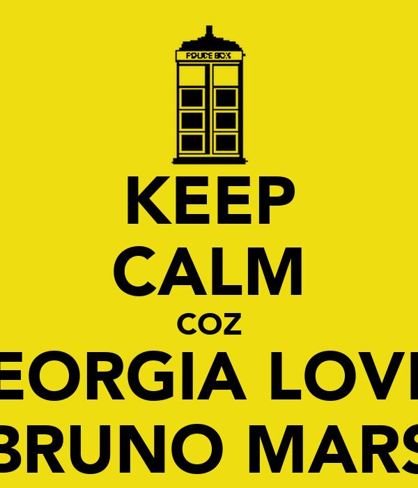 KEEP CALM COZ GEORGIA LOVES BRUNO MARS