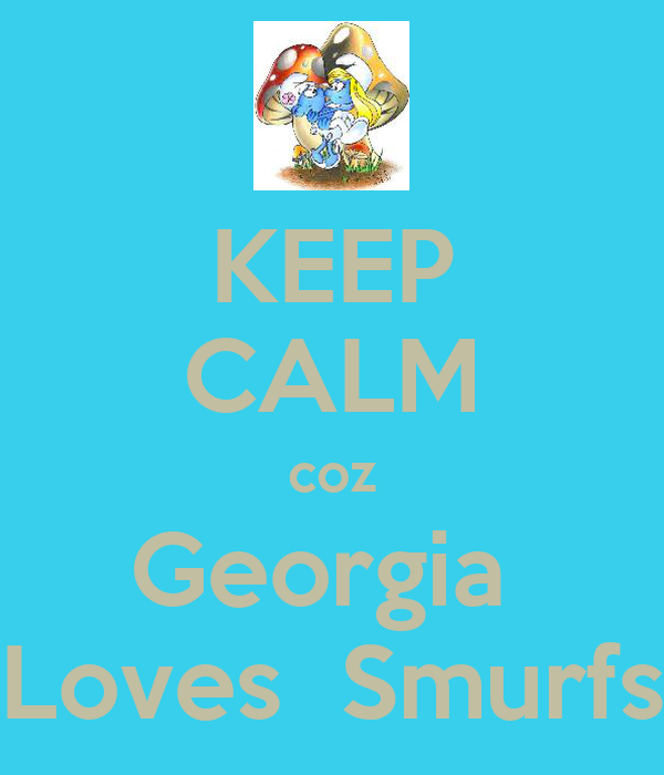KEEP CALM coz Georgia  Loves  Smurfs