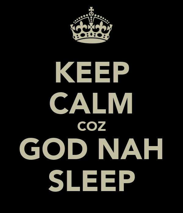 KEEP CALM COZ GOD NAH SLEEP