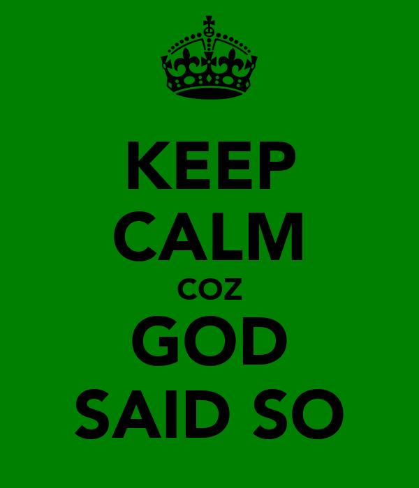 KEEP CALM COZ GOD SAID SO