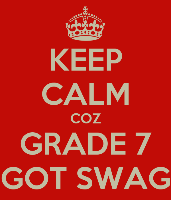 KEEP CALM COZ GRADE 7 GOT SWAG