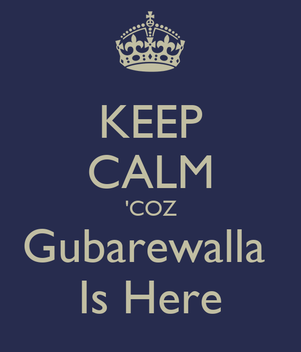KEEP CALM 'COZ Gubarewalla  Is Here
