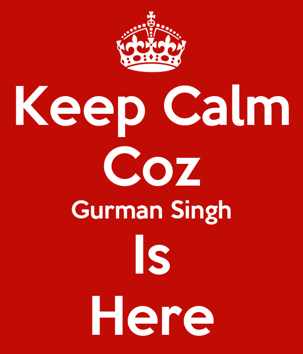 Keep Calm Coz Gurman Singh Is Here