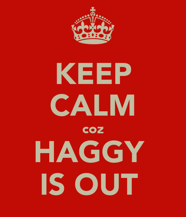 KEEP CALM coz HAGGY  IS OUT