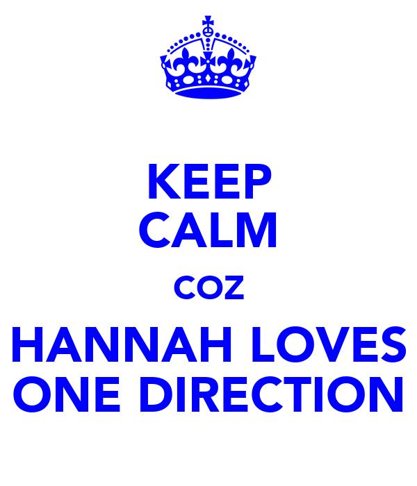 KEEP CALM COZ HANNAH LOVES ONE DIRECTION