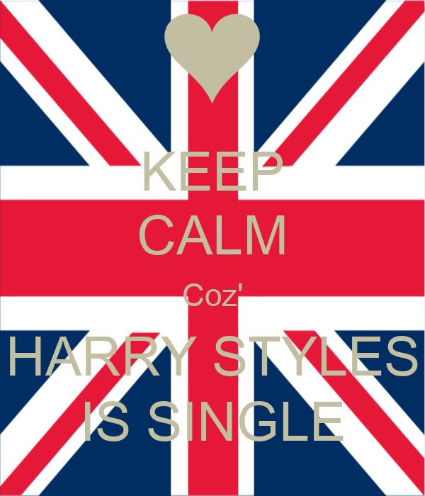 KEEP CALM Coz' HARRY STYLES IS SINGLE