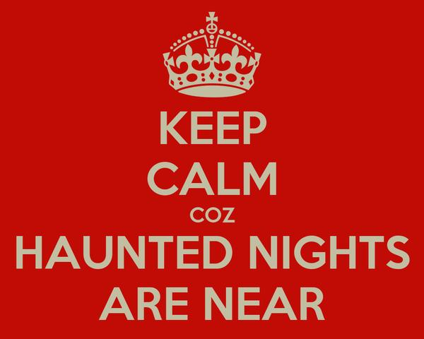KEEP CALM COZ HAUNTED NIGHTS ARE NEAR