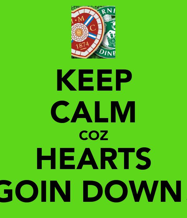 KEEP CALM COZ HEARTS GOIN DOWN!