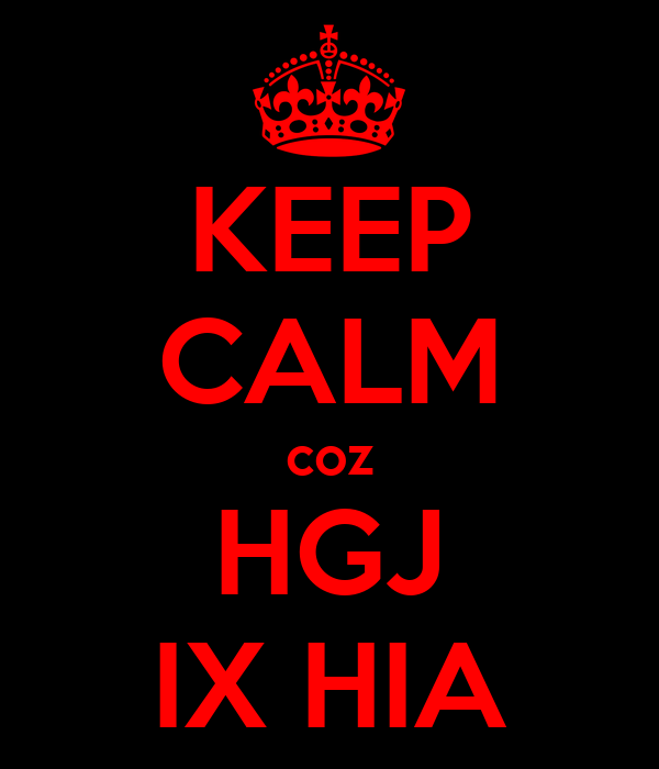 KEEP CALM coz HGJ IX HIA
