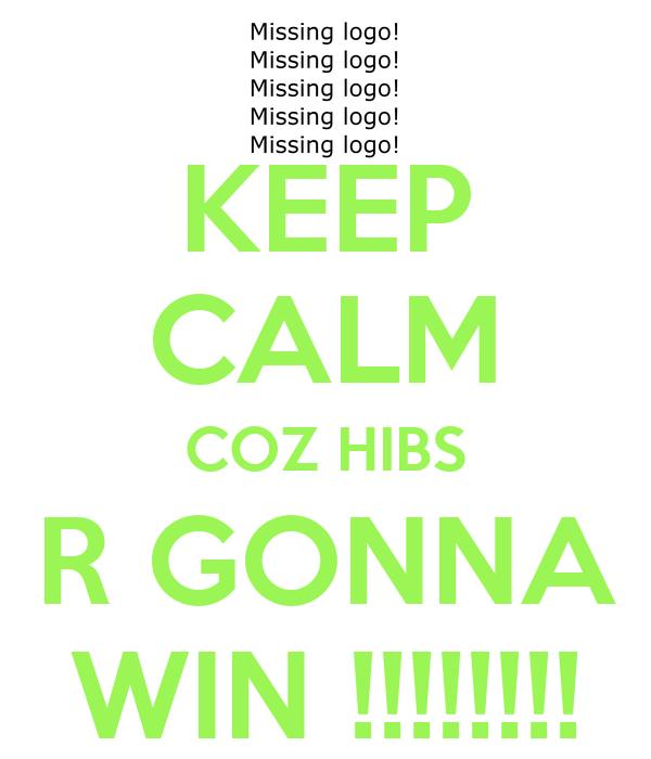 KEEP CALM COZ HIBS R GONNA WIN !!!!!!!!