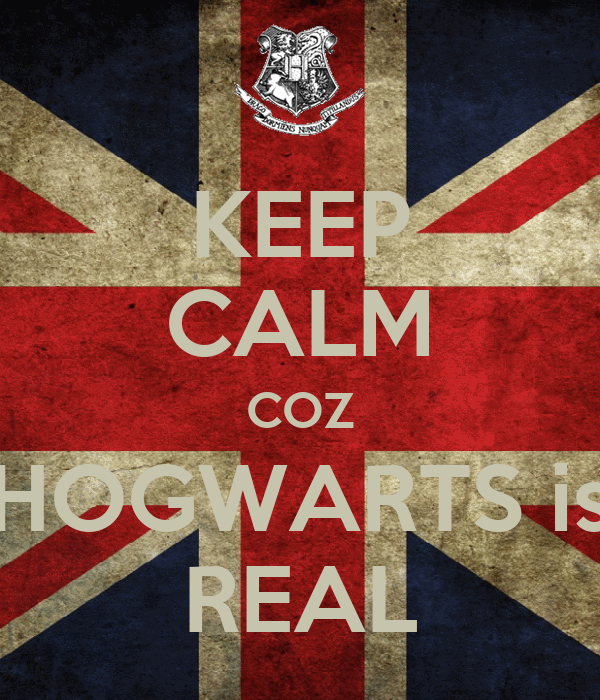 KEEP CALM COZ HOGWARTS is REAL