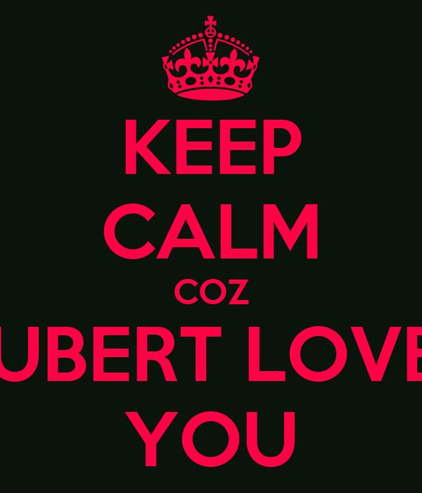 KEEP CALM COZ HUBERT LOVES YOU