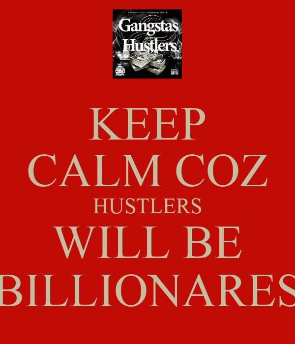 KEEP CALM COZ HUSTLERS WILL BE BILLIONARES