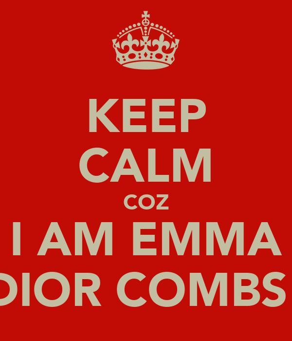 KEEP CALM COZ I AM EMMA DIOR COMBS!