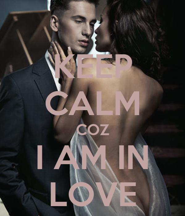 KEEP CALM COZ I AM IN LOVE