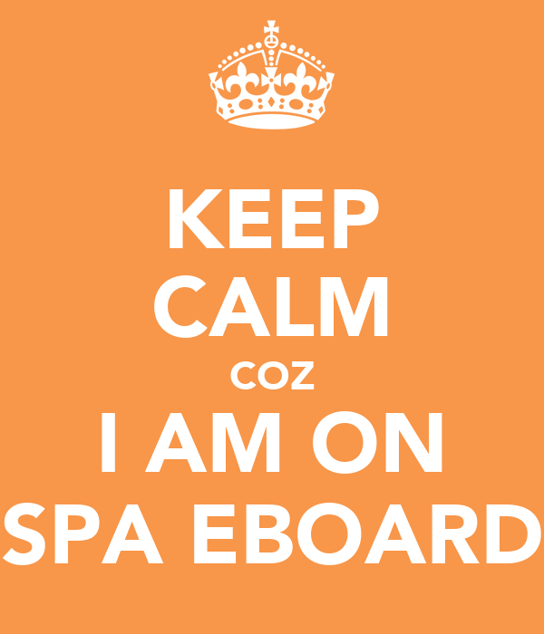 KEEP CALM COZ I AM ON SPA EBOARD