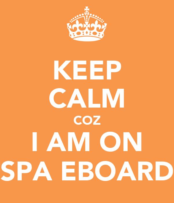 KEEP CALM COZ I AM ON SPA EBOARD