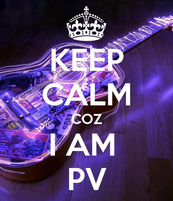 KEEP CALM COZ I AM  PV
