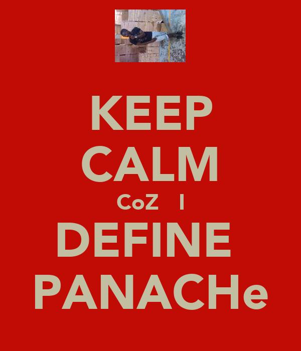 KEEP CALM CoZ   I DEFINE  PANACHe
