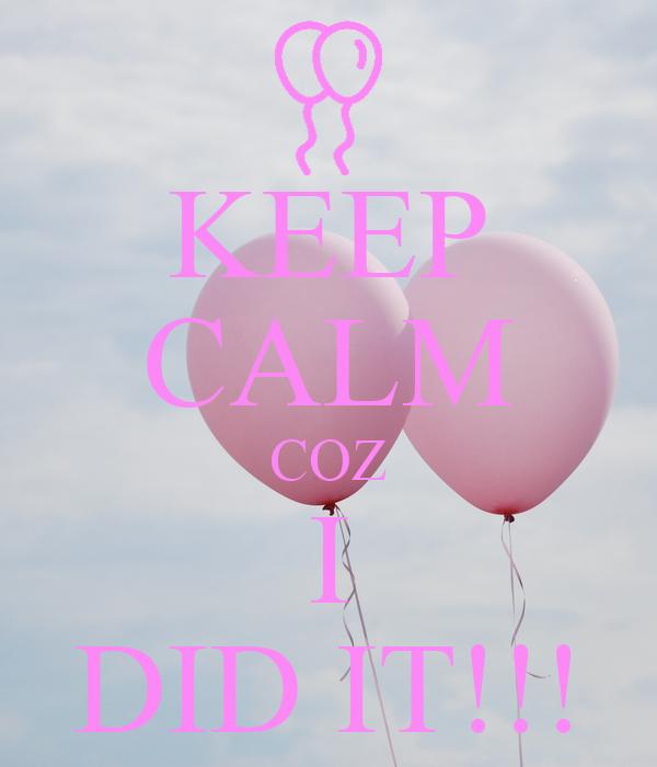 KEEP CALM COZ I DID IT!!!