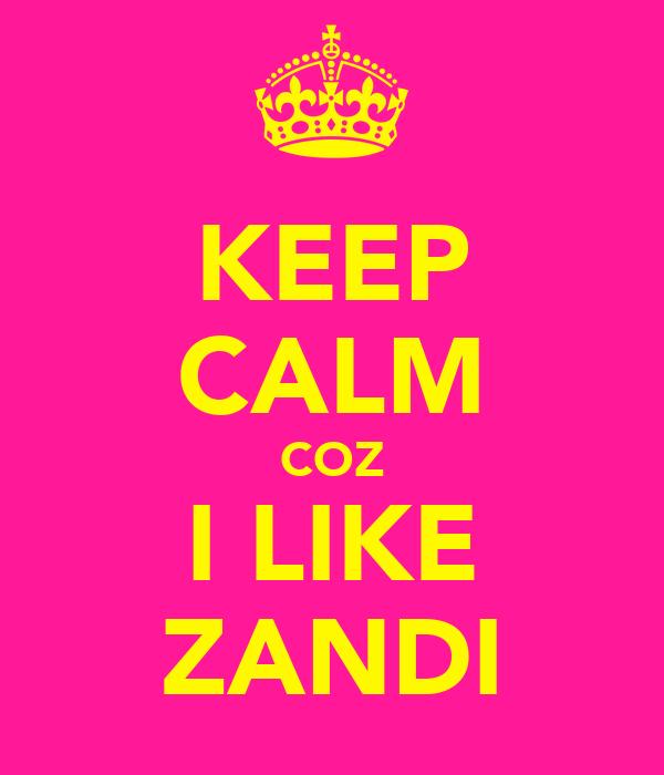 KEEP CALM COZ I LIKE ZANDI