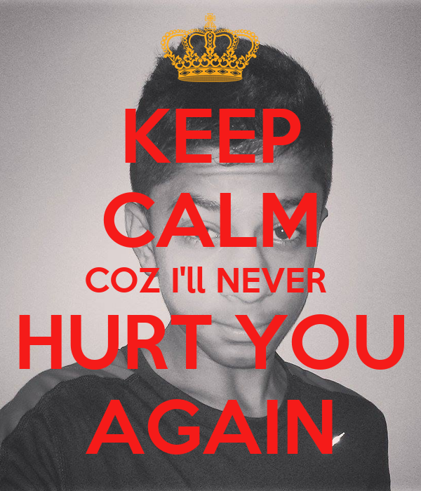 Keep Calm Coz Ill Never Hurt You Again Poster Rishabh Keep Calm