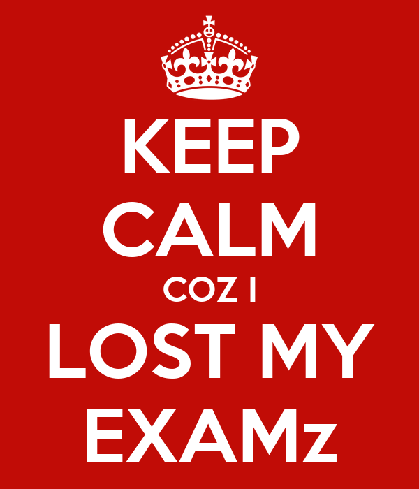 KEEP CALM COZ I LOST MY EXAMz
