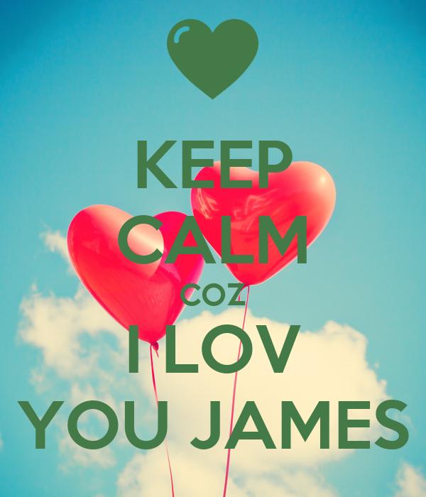 KEEP CALM COZ I LOV YOU JAMES