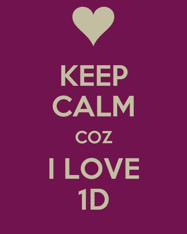 KEEP CALM COZ I LOVE 1D