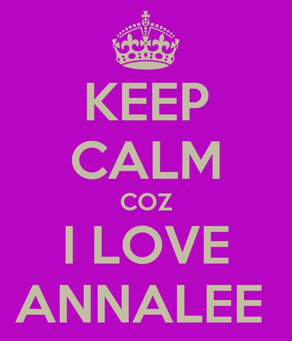KEEP CALM COZ I LOVE ANNALEE