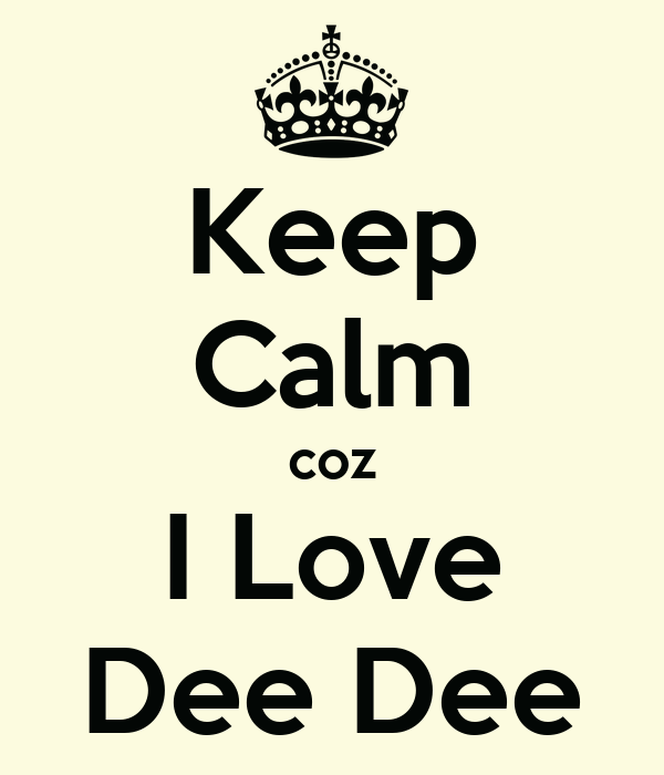 Keep Calm coz I Love Dee Dee