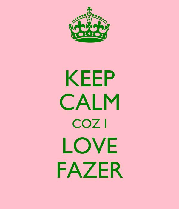 KEEP CALM COZ I LOVE FAZER